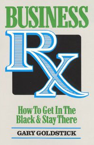 Business Rx: How to Get in the Black and Stay There by Gary Goldstick